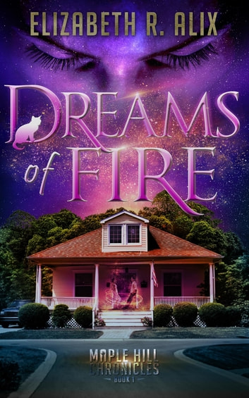Dreams of Fire - Maple Hill Chronicles Book 1 ebook by Elizabeth R Alix