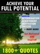 Achieve Your Full Potential: 1800 Inspirational Quotes That Will Change Your Life 電子書 by Change Your Life Publishing