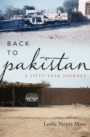 Back to Pakistan - A Fifty-Year Journey ebook by Leslie Noyes Mass