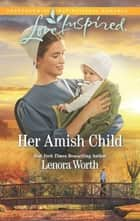 Her Amish Child - A Fresh-Start Family Romance ebook by Lenora Worth