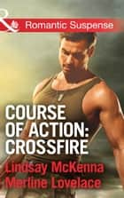 Course of Action: Crossfire: Hidden Heart / Desert Heat (Mills & Boon Romantic Suspense) ebook by Lindsay McKenna, Merline Lovelace