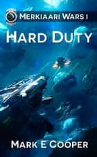 Hard Duty - Merkiaari Wars 1 ebook by Mark E. Cooper