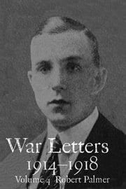War Letters 1914-1918, Vol. 4 - From an Officer with the British Territorial Army in Mesopotamia during the First World War ebook by Mark Tanner