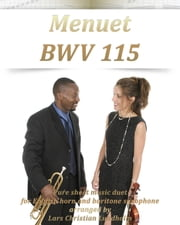 Menuet BWV 115 Pure sheet music duet for English horn and baritone saxophone arranged by Lars Christian Lundholm ebook by Pure Sheet Music
