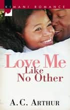 Love Me Like No Other (Mills & Boon Kimani) ebook by A.C. Arthur