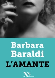L'amante (XS Mondadori) ebook by Barbara Baraldi