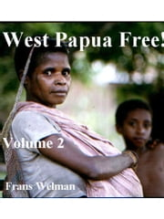 West Papua Free! - Vol 2 ebook by Frans Welman