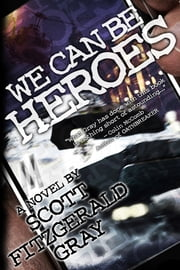 We Can Be Heroes ebook by Scott Fitzgerald Gray
