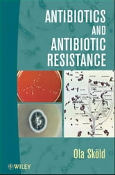 Antibiotics and Antibiotic Resistance ebook by Ola Sköld