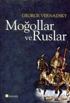 Moğollar ve Ruslar ebook by George Vernadsky