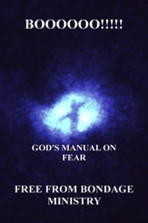 Boooooo!!!!! God's Manual On Fear. ebook by Free From Bondage Ministry