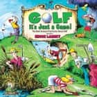 Golf, It's Just a Game - The Best Quotes & Cartoons About Golf ebook by Bruce Lansky