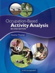 Occupation-Based Activity Analysis, Second Edition ebook by Thomas, Heather