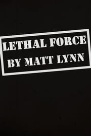 Lethal Force ebook by Matt Lynn