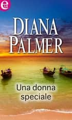Una donna speciale (eLit) ebook by Diana Palmer