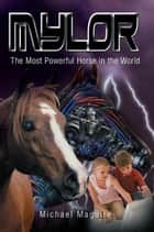 Mylor - The Most Powerful Horse in the World ebook by Michael Maguire