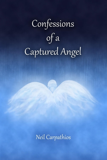 Confessions of a Captured Angel ebook by Neil Carpathios