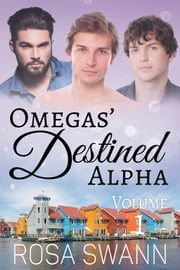 Omegas' Destined Alpha Volume 1 ebook by Rosa Swann