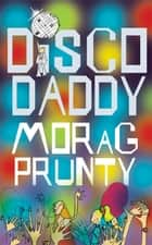 Disco Daddy ebook by Morag Prunty