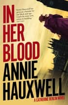 In Her Blood - A Catherine Berlin Novel ebook by Annie Hauxwell