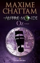 Autre-Monde - tome 5 - Oz ebook by Maxime Chattam