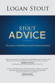 Stout Advice - The Secrets to building yourself, people, and teams! ebook by Logan Stout