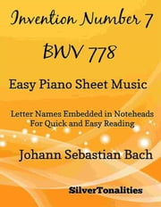 Invention Number 7 BWV 778 Easy Piano Sheet Music ebook by Silvertonalities