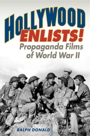 Hollywood Enlists! - Propaganda Films of World War II ebook by Ralph Donald