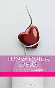 FUN & QUICK IDEAS: Ideas for Dates & Surprises - Ideas for Dates & Surprises ebook by Marie-Berdine Steyn