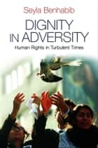 Dignity in Adversity ebook by Seyla Benhabib
