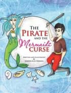 The Pirate and the Mermaids Curse ebook by Vanessa M.M Herrera