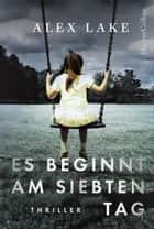 Es beginnt am siebten Tag - Psychothriller eBook by Alex Lake, Stefanie Kruschandl