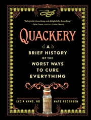 Quackery - A Brief History of the Worst Ways to Cure Everything ebook by Nate Pedersen, Lydia Kang, MD