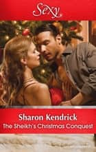 The Sheikh's Christmas Conquest 電子書籍 by Sharon Kendrick