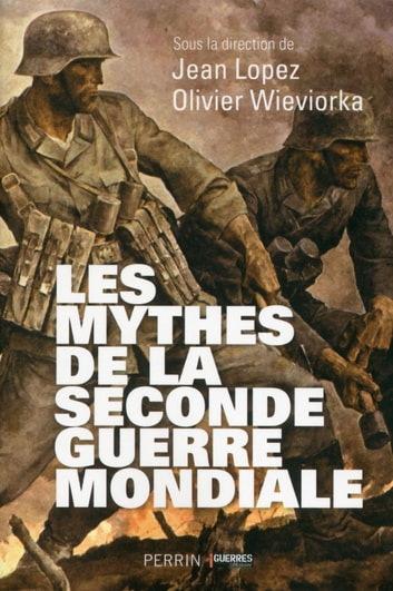Les mythes de la Seconde Guerre mondiale ebook by