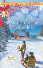 His Mistletoe Family - A Fresh-Start Family Romance ebook by Ruth Logan Herne