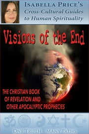 Visions of the End: The Christian Book of Revelation and Other Apocalyptic Prophecies ebook by Isabella Price