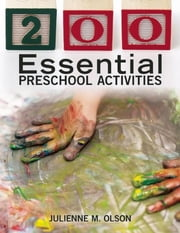 200 Essential Preschool Activities ebook by Julienne M. Olson