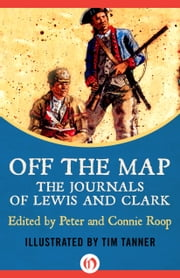 Off the Map - The Journals of Lewis and Clark ebook by Peter Roop,Connie Roop,Tim Tanner