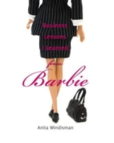 Business Lessons I Learned from Barbie ebook by Anita Windisman