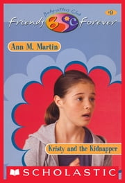 Kristy and Kidnapper (The Baby-Sitters Club Friends Forever #9) ebook by Ann M. Martin