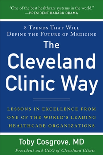 The Cleveland Clinic Way: Lessons in Excellence from One of the World's Leading Health Care Organizations DIGITAL AUDIO ebook by Toby Cosgrove