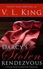Darcy's Stolen Rendezvous - A Steamy Pride and Prejudice Variation ebook by V. L. King, Violet King