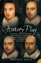 History Play: The Lives and After-life of Christopher Marlowe ebook by Rodney Bolt