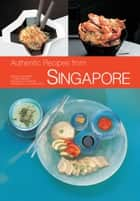 Authentic Recipes from Singapore ebook by Djoko Wibisono,David Wong,Luca Invernizzi Tettoni
