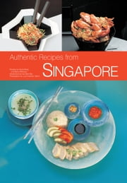 Authentic Recipes from Singapore - 63 Simple and Delicious Recipes from the Tropical Island City-State ebook by Djoko Wibisono,David Wong,Luca Invernizzi Tettoni