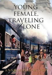 Young Female, Traveling Alone - A travelogue ebook by Anne-Marie Pop