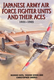 Japanese Army Air Force Units and Their Aces - 1931-1945 ebook by Ikuhiko Hata
