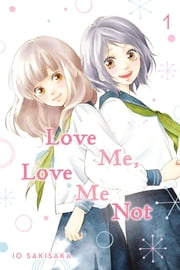 Love Me, Love Me Not, Vol. 1 ebook by Io Sakisaka