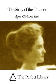 The Story of the Trapper ebook by Agnes Christina Laut